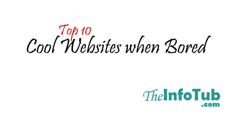 Top 10 Cool Websites when Bored